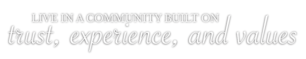 Live in a community built on trust, experience, and values.